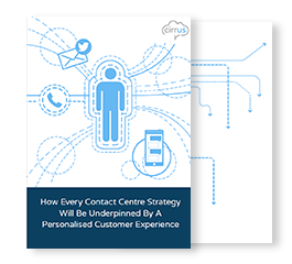 How Every Contact Centre Strategy Will Be Underpinned by A Personalised Customer Experience